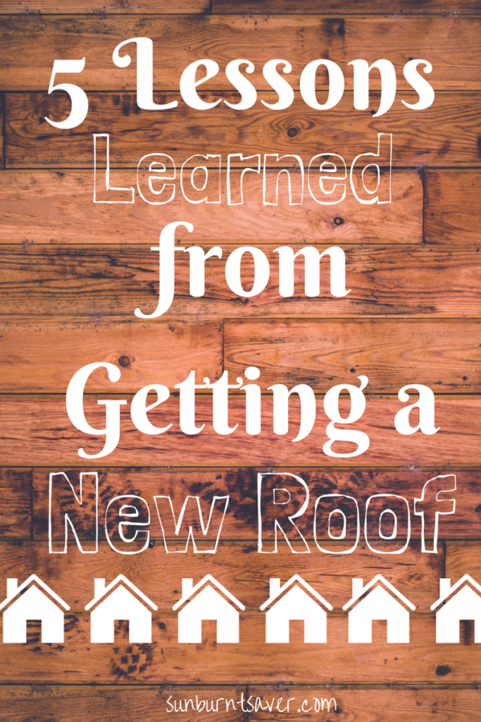 5 lessons I learned while getting a new roof and getting our roof replaced. Above all else, do not stay in your home during a roof replacement! via @sunburntsaver