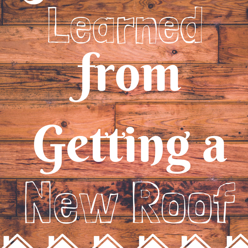 5 Lessons Learned from Getting a New Roof