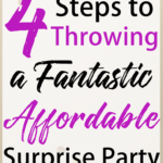 Throwing a surprise party? Here are 4 steps to throwing a fantastic, affordable surprise party that will keep your guests (and you!) happy and full!