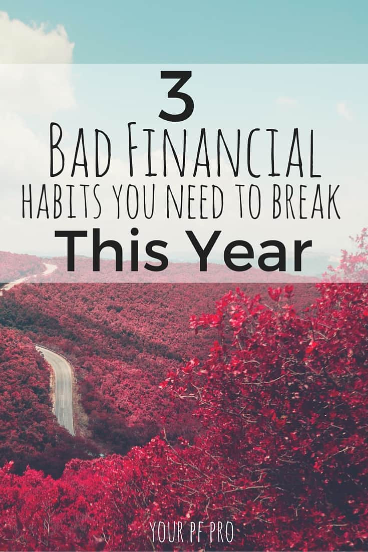 Before 2016 starts, get yourself prepared by breaking these 3 bad financial habits. What these bad habits are, and how to break them!