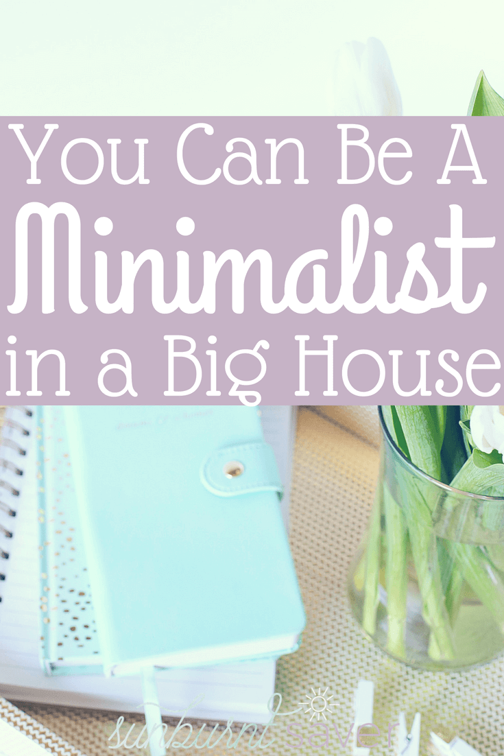 You Can Be A Minimalist In A Big House Sunburnt Saver