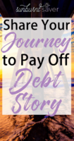 I want to hear your debt pay off stories! Share your debt journey with me and readers, your successes, failures, advice and more -
