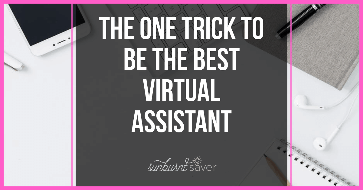 Do you want to know the one trick to being better than many other virtual assistants out there? There's really only one trick you need to know to be the best virtual assistant!